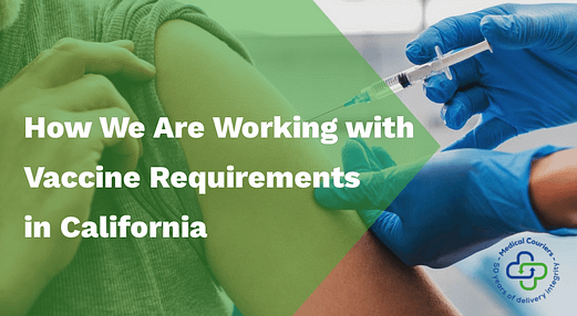 How We Are Working with Vaccine Requirements in California - person getting a vaccine with medical couriers logo in the corner